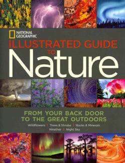 National Geographic Illustrated Guide to Nature: From Your Back Door to the Great Outdoors: Wildflowers, Trees & ... (Hardcover)