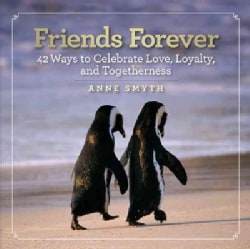 Friends Forever: 42 Ways to Celebrate Love, Loyalty, and Togetherness (Hardcover)