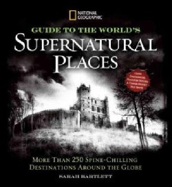 National Geographic Guide to the World's Supernatural Places: More Than 250 Spine-Chilling Destinations Around th... (Hardcover)