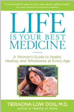 Life Is Your Best Medicine: A Woman's Guide to Health, Healing, and Wholeness at Every Age (Paperback)