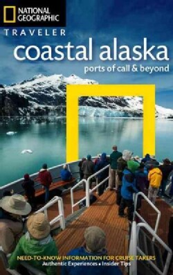 National Geographic Traveler Coastal Alaska: Ports of Call & Beyond (Paperback)
