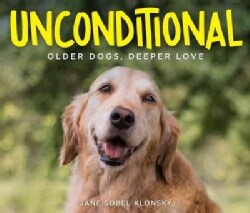 Unconditional: Older Dogs, Deeper Love (Hardcover)