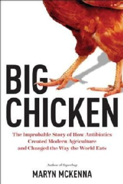 Big Chicken: The Incredible Story of How Antibiotics Created Modern Agriculture and Changed the Way the World Eats (Hardcover)