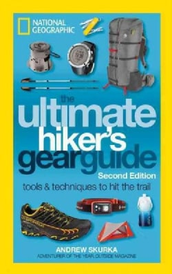 The Ultimate Hiker's Gear Guide: Tools & Techniques to Hit the Trail (Paperback)