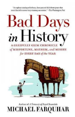 Bad Days in History: A Gleefully Grim Chronicle of Misfortune, Mayhem, and Misery for Every Day of the Year (Paperback)