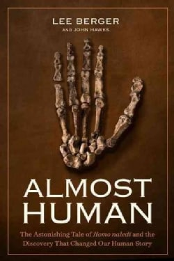 Almost Human: The Astonishing Tale of Homo Naledi and the Discovery That Changed Our Human Story (Hardcover)