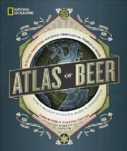 National Geographic Atlas of Beer: A Globe-trotting Journey Through the World of Beer (Hardcover)
