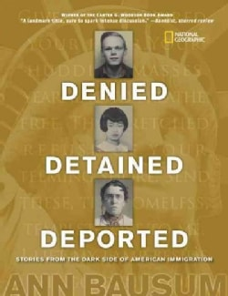 Denied, Detained, Deported: Stories from the Dark Side of American Immigration (Hardcover)