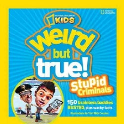 Weird but True! Stupid Criminals: 150 Brainless Baddies Busted, Plus Wacky Facts (Paperback)