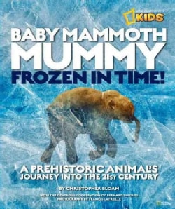 Baby Mammoth Mummy: Frozen in Time!: A Prehistoric Animal's Journey into the 21st Century (Hardcover)
