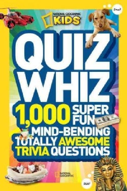 National Geographic Kids Quiz Whiz: 1,000 Super Fun, Mind-Bending, Totally Awesome Trivia Questions (Hardcover)