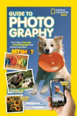 National Geographic Kids Guide to Photography: Tips & Tricks on How to Be a Great Photographer from the Pros & Yo... (Hardcover)