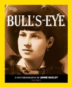 Bull's-Eye: A Photobiography of Annie Oakley (Paperback)