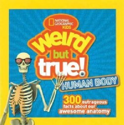 Weird but True! Human Body: 300 Outrageous Facts About Your Awesome Anatomy (Hardcover)