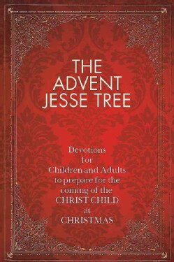 The Advent Jesse Tree: Devotions for Children and Adults to Prepare for the Coming of the Christ Child at Christmas (Hardcover)