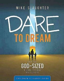 Dare to Dream Children's Leader Guide: Creating a God-Sized Mission Statement for Your Life (Paperback)