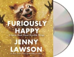 Furiously Happy: A Funny Book About Horrible Things (CD-Audio)