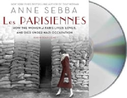 Les Parisiennes: How the Women of Paris Lived, Loved, and Died Under Nazi Occupation (CD-Audio)