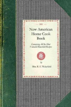 New American Home Cook Book: Containing All the Most Valuable Household Recipes (Paperback)