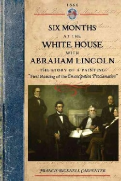Six Months at the White House With Abraham Lincoln (Paperback)