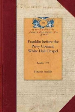 Franklin Before the Privy Council, White Hall Chapel, London, 1774 (Paperback)