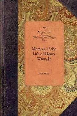 Memoir of the Life of Henry Ware, Jr (Paperback)