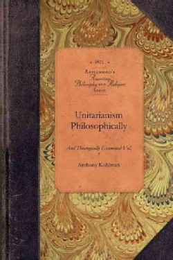 Unitarianism Philosophically and Theologically Examined (Paperback)