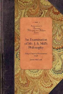 An Examination of Mr. J. S. Mill's Philosophy (Paperback)