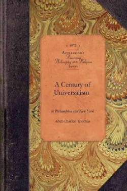 A Century of Universalism in Philadelphia and New York (Paperback)