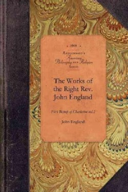 The Works of the Right Reverend John England (Paperback)