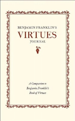 Benjamin Franklin's Virtues Journal: A Companion to Benjamin Franklin's Book of Virtues (Record book)
