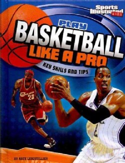 Play Basketball Like a Pro: Key Skills and Tips (Hardcover)