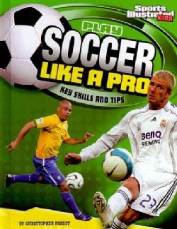 Play Soccer Like a Pro: Key Skills and Tips (Hardcover)