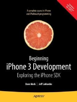 Beginning iPhone 3 Development: Exploring the iPhone SDK (Paperback)