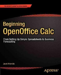Beginning Openoffice Calc: From Setting Up Simple Spreadsheets to Business Forecasting (Paperback)