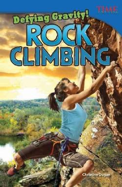 Defying Gravity! Rock Climbing (Paperback)