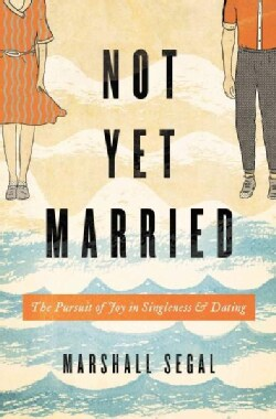 Not Yet Married: The Pursuit of Joy in Singleness and Dating (Paperback)