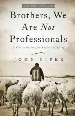 Brothers, We Are Not Professionals: A Plea to Pastors for Radical Ministry (Paperback)