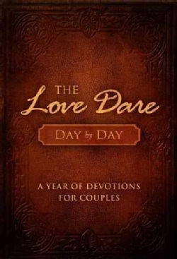 The Love Dare Day by Day: A Year of Devotions for Couples (Hardcover)