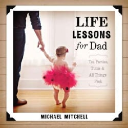 Life Lessons for Dad: Tea Parties, Tutus and All Things Pink (Paperback)