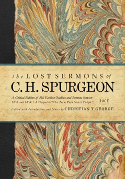 The Lost Sermons of C. H. Spurgeon: A Critical Edition of His Earliest Outlines and Sermons Between 1851 and 1854 (Hardcover)
