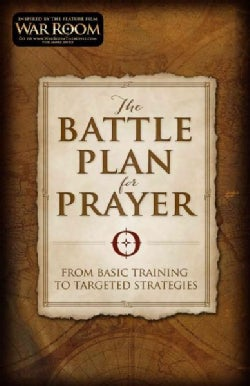 The Battle Plan for Prayer: From Basic Training to Targeted Strategies (Paperback)