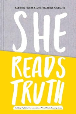 She Reads Truth: Holding Tight to Permanent in a World That's Passing Away (Hardcover)