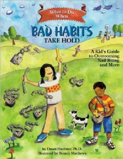 What to Do When Bad Habits Take Hold: A Kid's Guide to Overcoming Nail Biting and More (Paperback)