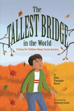 The Tallest Bridge in the World: A Story for Children About Social Anxiety (Hardcover)