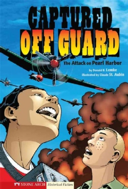 Graphic Flash: Captured Off Guard: The Attack on Pearl Harbor (Hardcover)