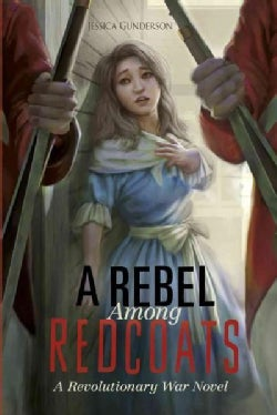 A Rebel Among Redcoats: A Revolutionary War Novel (Hardcover)