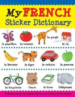My French Sticker Dictionary: Everyday Words and Popular Themes in Colorful Sticker Scenes (Paperback)