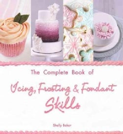 The Complete Book of Icing, Frosting & Fondant Skills (Paperback)