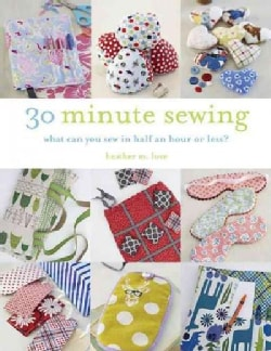 30-Minute Sewing: What Can You Sew in Half an Hour or Less? (Paperback)